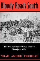 Bloody roads south : the wilderness to Cold Harbor, May-June 1864