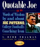 Quotable Joe : words of wisdom by and about Joe Paterno, college football's coaching icon