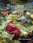 John Singer Sargent : the sensualist