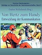 Von Hertz zum Handy - Entwicklung der Kommunikation : Ausstellung anläßlich des 150. Geburtstags von Heinrich Hertz (1857-1894) von Gudrun Wolfschmidt und Karl Heinrich Wiederkehr