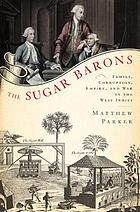 The sugar barons : family, corruption, empire, and war in the West Indies