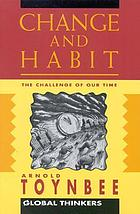 Change and habit; the challenge of our time