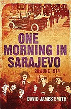 One morning in Sarajevo : 28 June 1914