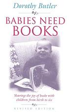Babies need books : sharing the joy of books with children from birth to six