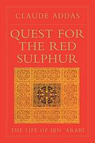 Quest for the red sulphur : the life of Ibn ʻArabī