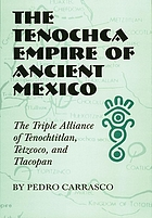 The Tenochca Empire of ancient Mexico the triple alliance of Tenochtitlan, Tetzcoco, and Tlacopan