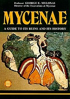 Mycenae; a guide to its ruins and its history