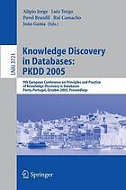 Knowledge discovery in databases: PKDD 2005 : 9th European Conference on Principles and Practice of Knowledge Discovery in Databases, Porto, Portugal, October 3-7, 2005 ; proceedings