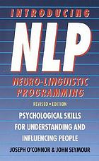 Introducing neuro-linguistic programming : psychological skills for understanding and influencing people
