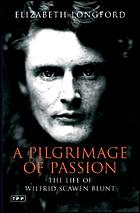 A pilgrimage of passion : the life of Wilfrid Scawen Blunt