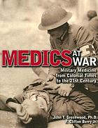 Medics at war : military medicine from colonial times to the 21st century