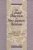 The cultural dimension of Sino-Japanese relations : essays on the nineteenth and twentieth centuries