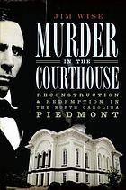 Murder in the courthouse : reconstruction & redemption in the North Carolina Piedmont