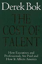 The cost of talent : how executives and professionals are paid and how it affects America