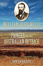 William John Wills : pioneer of the Australian outback