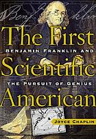 The first scientific American : Benjamin Franklin and the pursuit of genius