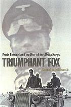 Triumphant fox : Erwin Rommel and the rise of the Afrika Korps