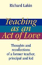 Teaching as an act of love : Thoughts and recollections of a former teacher, principal and kid