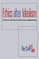 Ethics after idealism : theory, culture, ethnicity, reading