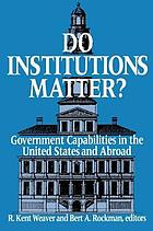 Do institutions matter? : government capabilities in the United States and abroad