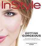 InStyle : getting gorgeous : the step-by-step guide to your best hair, makeup and skinGetting gorgeous : the step-by-step guide to your best hair, makeup and skin