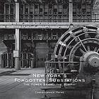 New York's forgotten substations : the power behind the subway