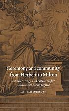 Ceremony and community from Herbert to Milton : literature, religion, and cultural conflict in seventeenth-century England