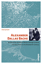 Alexander Dallas Bache : building the American nation through science and education in the nineteenth century