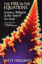 The fire in the equations : science, religion, and the search for God