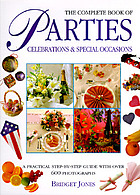 The complete book of parties, celebrations & special occasions : a practical step-by-step guide with over 600 photographs