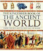 The Kingfisher book of the ancient world : from the Ice Age to the fall of Rome