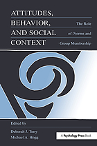 Attitudes, behavior, and social context : the role of norms and group membership