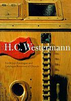 H.C. Westermann : exhibition catalogue and catalogue raisonné of objects