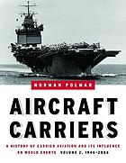 Aircraft carriers : a history of carrier aviation and its influence on world events