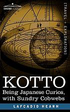 Kottō : being Japanese curios, with sundry cobwebs
