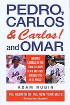 Pedro, Carlos (And Carlos) and Omar : the rebirth of the New York Mets