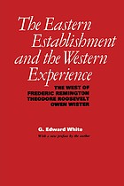 The Eastern establishment and the Western experience; the West of Frederic Remington, Theodore Roosevelt, and Owen Wister