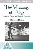 The Meanings of things : material culture and symbolic expression