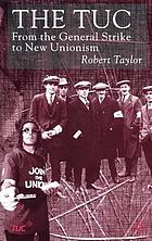 The TUC : from the general strike to new unionism