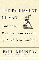 The parliament of man : the past, present, and future of the United Nations