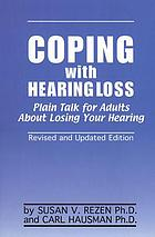 Coping with hearing loss : plain talk for adults about losing your hearing
