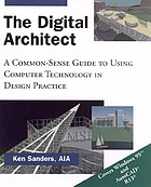 The digital architect : a common-sense guide to using computer technology in design practiceThe digital architect : a common-sense guide to using computer technology in your architecture practiceThe digital architect : a common-sense guide to using computer technology in design practice ; [covers Windows 95 and AutoCAD R13]