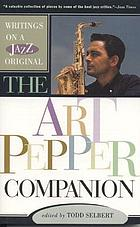 The Art Pepper companion : writings on a jazz original