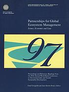 Partnerships for global ecosystem management science, economics, and law : proceedings and reference readings from the Fifth Annual World Bank Conference on Environmentally and Socially Sustainable Development, held at the World Bank and George Washington University, Washington, D.C., October 6-7, 1997
