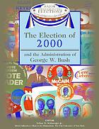 The election of 2000 and the administration of George W. Bush