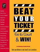 Beat your ticket : go to court & win!
