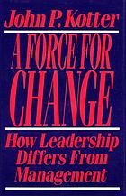 A force for change : how leadership differs from management