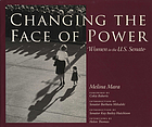 Changing the face of power : women in the U.S. Senate