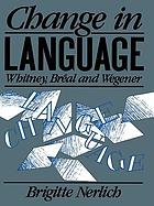 Change in language : Whitney, Bréal, and Wegener