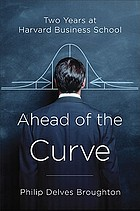 Ahead of the curve : two years at Harvard Business SchoolThe curve : two years at Harvard Business School